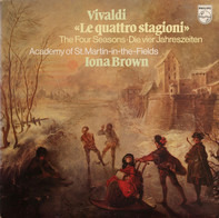 Antonio Vivaldi , Iona Brown , The Academy Of St. Martin-in-the-Fields - Le Quattro Stagioni