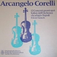 Arcangelo Corelli - Solisti Dell'Orchestra 'Scarlatti' Napoli - Ettore Gracis - 12 Concerti Grossi Op.6