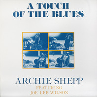 Archie Shepp Featuring Joe Lee Wilson - A Touch Of The Blues