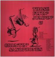 Arnett Cobb / Louis Jordan a.o. - Those Flyin' Jumpin' & Gruntin' Saxophones