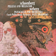 Arnold Schoenberg , Anton Webern , The Czech Philharmonic Orchestra , Hans Swarowsky - Pelleas And Melisande / Passacaglia For Orchestra