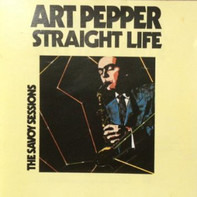 Art Pepper - Straight Life: The Savoy Sessions