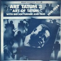"Art Tatum With Big Joe Turner / Art Tatum Trio - Art Tatum 3  ""Art Of Tatum"" 1941-1944"