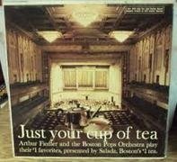 Arthur Fiedler & The Boston Pops Orchestra - Just Your Cup Of Tea