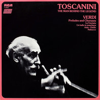 Verdi - Toscanini: The Man Behind The Legend - Verdi Opera Preludes And Choruses