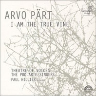 Arvo Pärt - Theatre Of Voices , The Pro Arte Singers , Paul Hillier - I Am The True Vine
