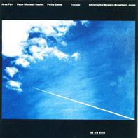 Arvo Pärt / Peter Maxwell Davies / Philip Glass - Trivium / Psalm 124 / Satyagraha a.o.