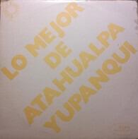 Atahualpa Yupanqui - Lo Mejor De Atahualpa Yupanqui