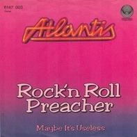 Atlantis - Rock'n Roll Preacher / Maybe It's Useless