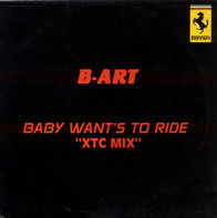 B-Art - Baby Wants To Ride (XTC Mix)
