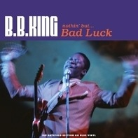 B.B. King - Nothin' But...Bad Luck