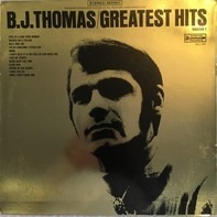 B.J. Thomas - Greatest Hits Volume 1