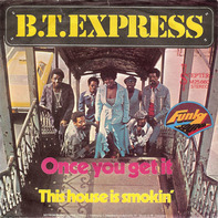 B.T. Express - Once You Get It
