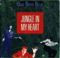 Bad Boys Blue - Jungle In My Heart