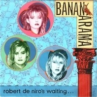 Bananarama - Robert De Niro's Waiting...