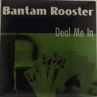 Bantam Rooster - Deal Me In