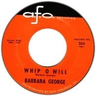 Barbara George - Whip O Will/You Talk About Love