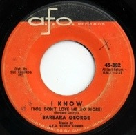 Barbara George - I Know (You Don't Love Me No More)