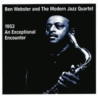 Ben Webster and Modern Jazz Quartet - An Exceptional Encounter, 1953