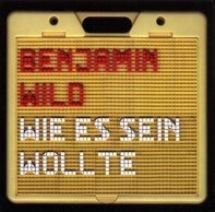 Benjamin Wild - Wie Es Sein Wollte