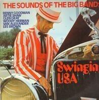 Benny Goodman / Artie Shaw / Glen Gray a.O. - The Sound Of The Big Bands - Swinging USA
