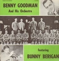 Benny Goodman And His Orchestra - Featuring Bunny Berigan