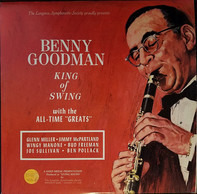 """Benny Goodman - King Of Swing With The All-Time """"Greats"""""""