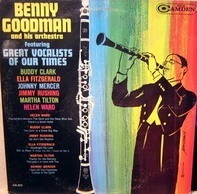 Benny Goodman And His Orchestra - Featuring Great Vocalists Of Our Times