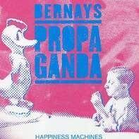 BERNAYS PROPAGANDA - HAPINESS MACHINES