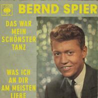 Bernd Spier - Das War Mein Schönster Tanz / Was Ich An Dir Am Meisten Liebe
