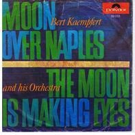 Bert Kaempfert & His Orchestra - Moon Over Naples / The Moon Is Making Eyes