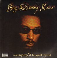 Big Daddy Kane - Uncut, Pure / 2 Da Good Tymz