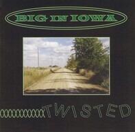 Big In Iowa - Twisted
