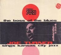 Big Joe Turner - The Boss Of The Blues Sings Kansas City Jazz