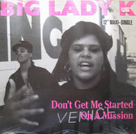 Big Lady K - Don't Get Me Started / On A Mission
