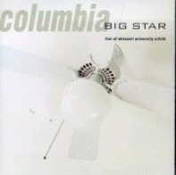 Big Star - Columbia (Live At Missouri University 4/25/93)