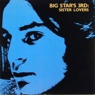 Big Star - Big Star's 3rd: Sister Lovers