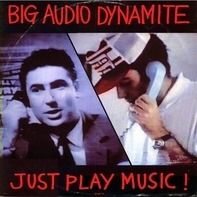 Big Audio Dynamite - Just Play Music!