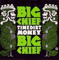 Big Chief - Time, Dirt, Money