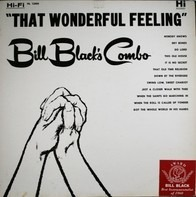 Bill Black's Combo - That Wonderful Feeling