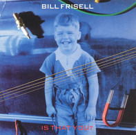 Bill Frisell - Is That You?