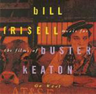 Bill Frisell - Music For The Films Of Buster Keaton: Go West