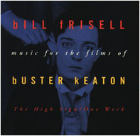 Bill Frisell - Music For The Films Of Buster Keaton: The High Sign/One Week