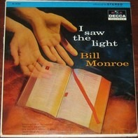 Bill Monroe - I Saw the Light