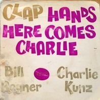 Bill Rayner Four - Clap Hands Here Comes Charlie - Bill Rayner Plays Charlie Kunz