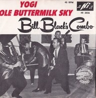 Bill Black's Combo - Yogi / Ole Buttermilk Sky