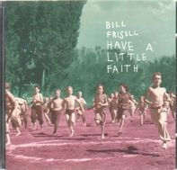Bill Frisell - Have a Little Faith