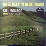 Bill Monroe & His Blue Grass Boys - Knee Deep In Blue Grass