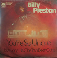 Billy Preston - You're So Unique / How Long Has The Train Been Gone