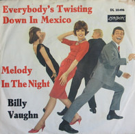 Billy Vaughn - Everybody's Twisting Down In Mexico / Melody In The Night